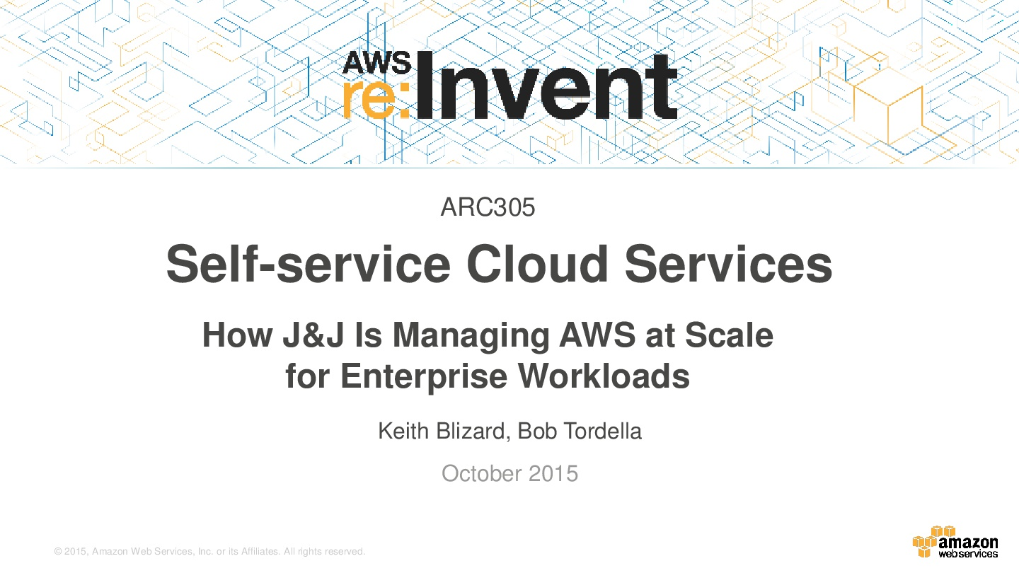 AWSReInvent-Healthcare-How-J&J-Is-Managing-AWS-at-Scale-for-Enterprise-Workloads-001