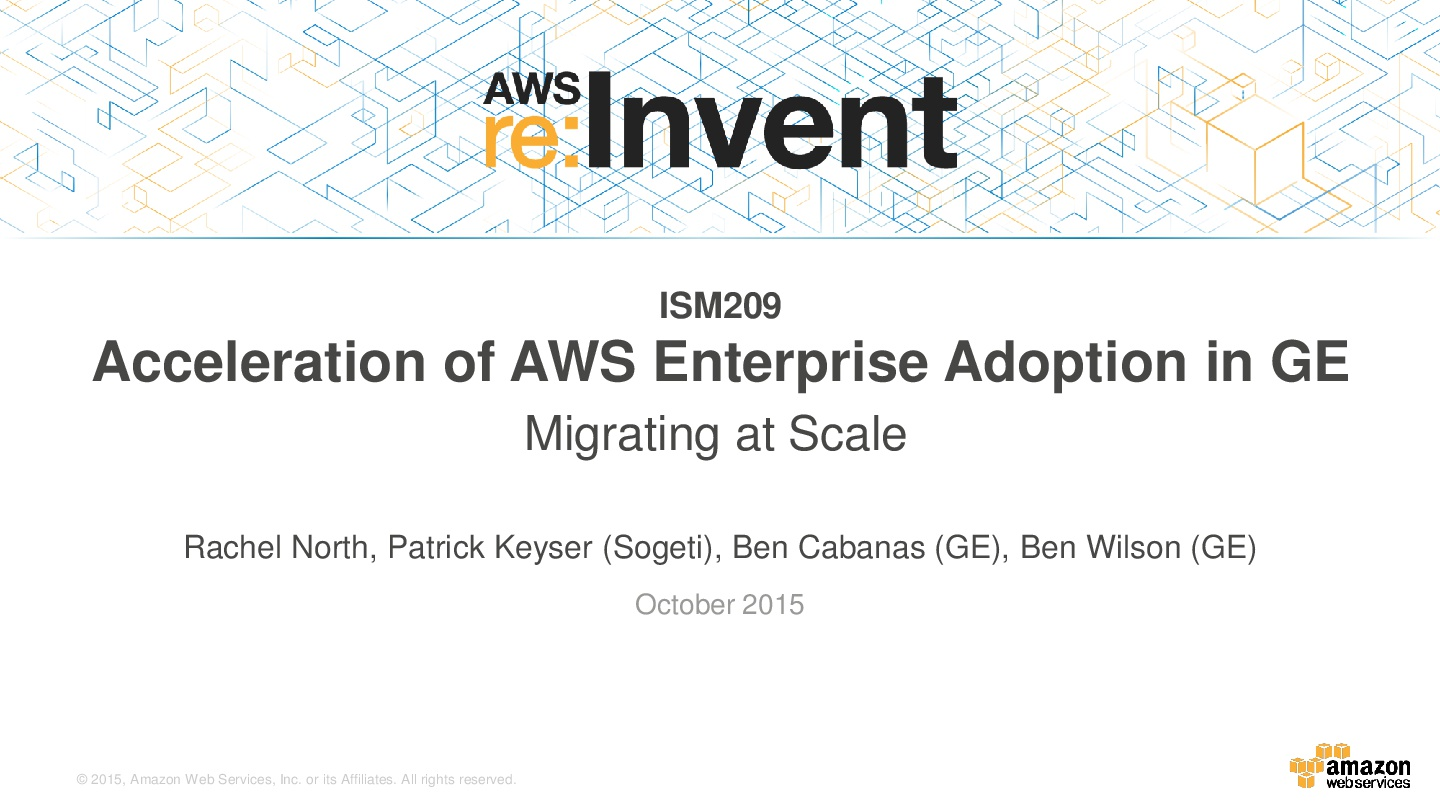 AWSReInvent-Manufacture-Acceleration-of-AWS-Enterprise-Adoption-in-GE-Migrating-at-Scale-001